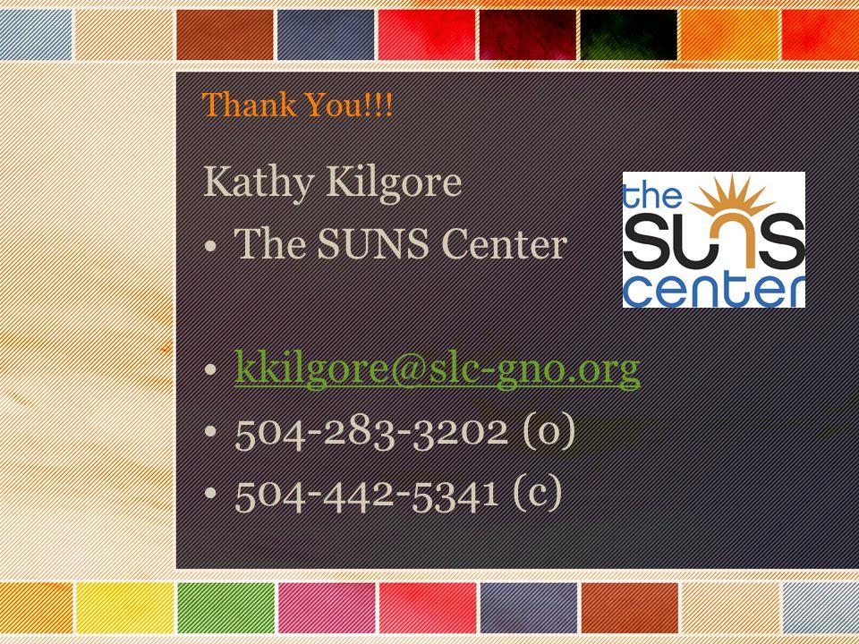 Thank You!!! Kathy Kilgore The SUNS Center kkilgore@slc-gno.org 504-283-3202 (o) 504-442-5341 (c)