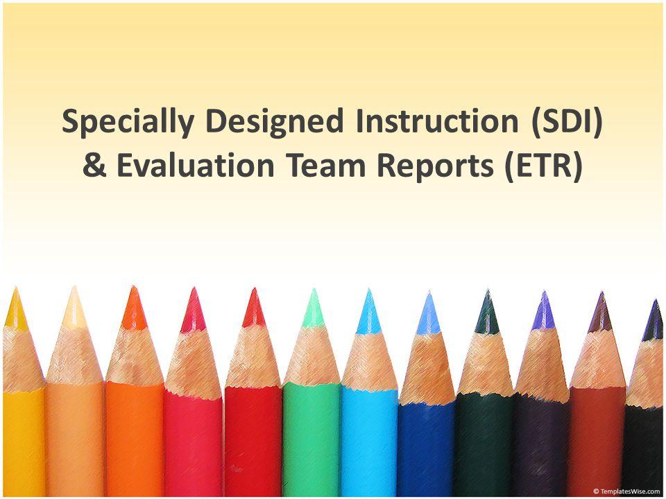 Specially Designed Instruction (SDI) & Evaluation Team Reports (ETR)