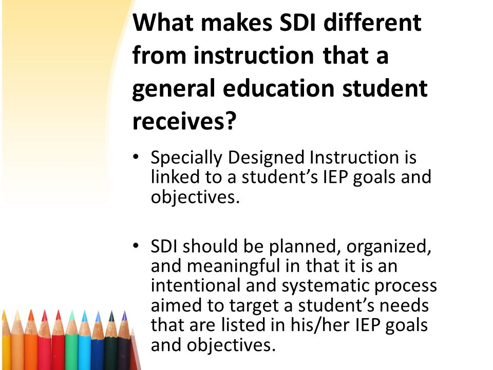 What makes SDI different from instruction that a general education student receives.