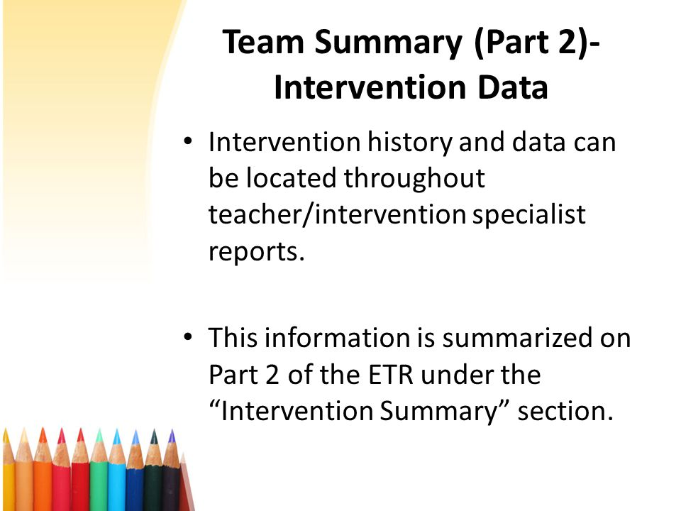 Team Summary (Part 2)- Intervention Data Intervention history and data can be located throughout teacher/intervention specialist reports.