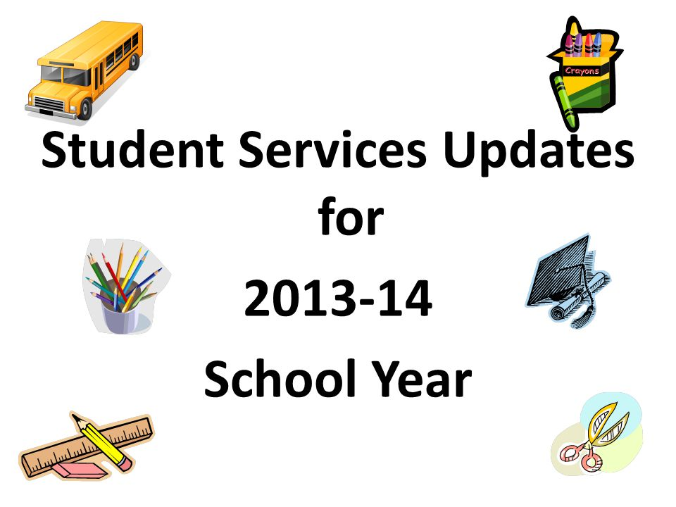 Student Services Updates for 2013-14 School Year