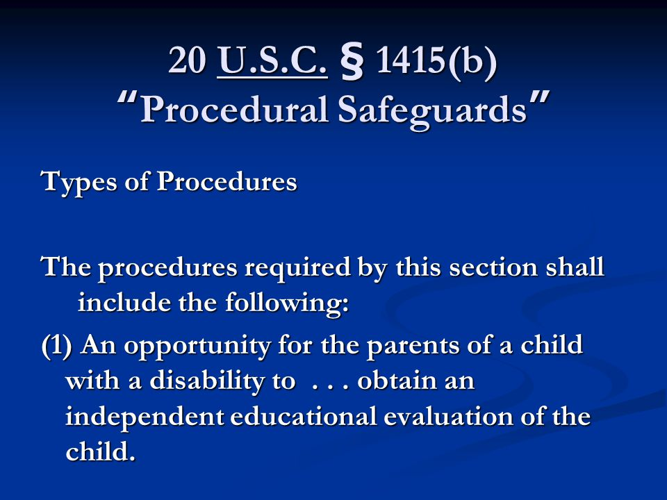 "20 U.S.C. § 1415(b) ""Procedural Safeguards"" Types of Procedures The procedures required by this section shall include the following: (1) An opportunit"