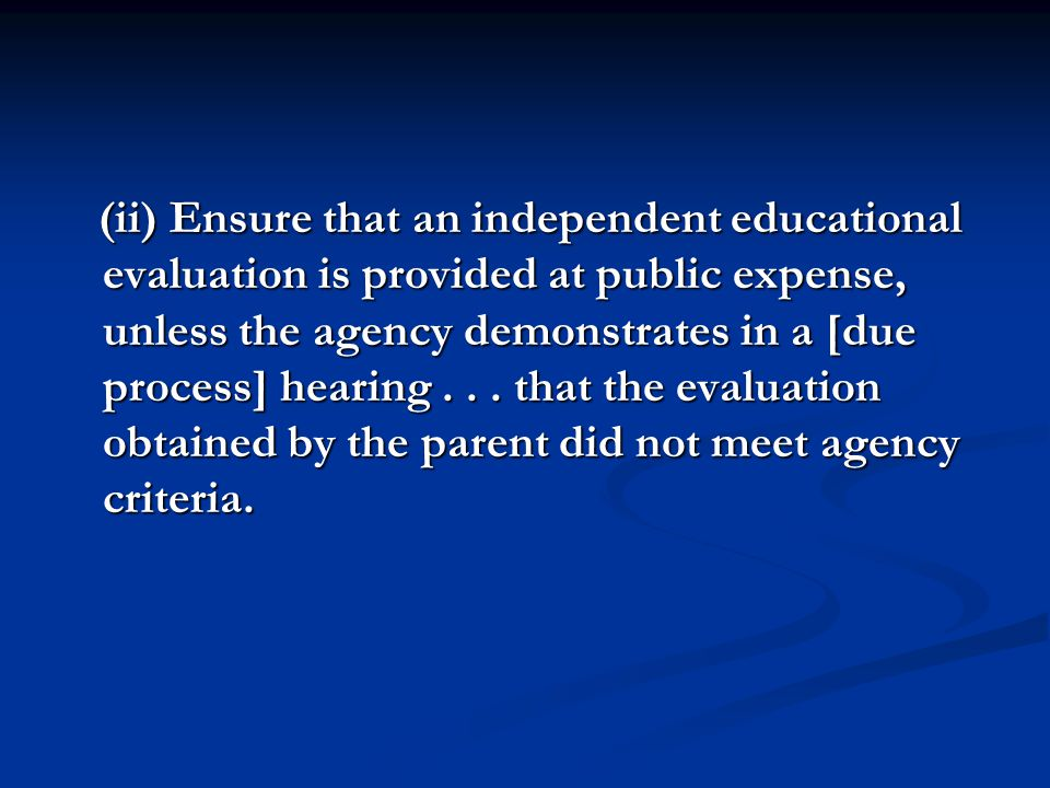 (ii) Ensure that an independent educational evaluation is provided at public expense, unless the agency demonstrates in a [due process] hearing... tha