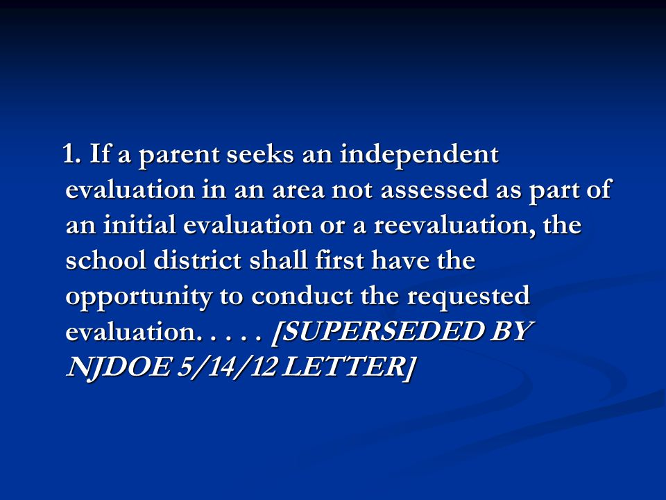 1. If a parent seeks an independent evaluation in an area not assessed as part of an initial evaluation or a reevaluation, the school district shall f