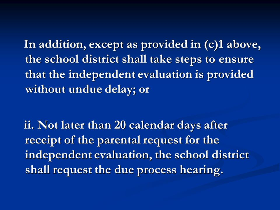 In addition, except as provided in (c)1 above, the school district shall take steps to ensure that the independent evaluation is provided without undu