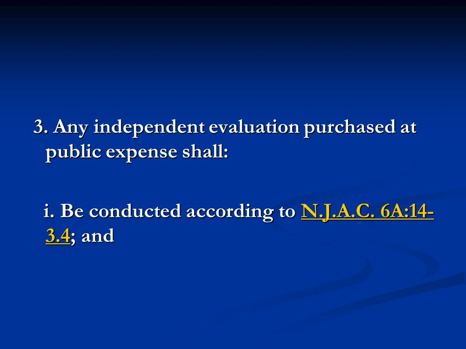 3. Any independent evaluation purchased at public expense shall: 3. Any independent evaluation purchased at public expense shall: i. Be conducted acco