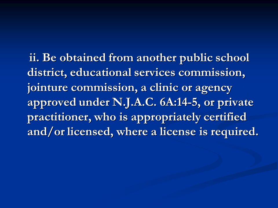 ii. Be obtained from another public school district, educational services commission, jointure commission, a clinic or agency approved under N.J.A.C.