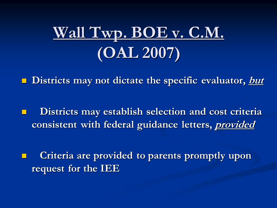 Wall Twp. BOE v. C.M. (OAL 2007) Districts may not dictate the specific evaluator, but Districts may not dictate the specific evaluator, but Districts