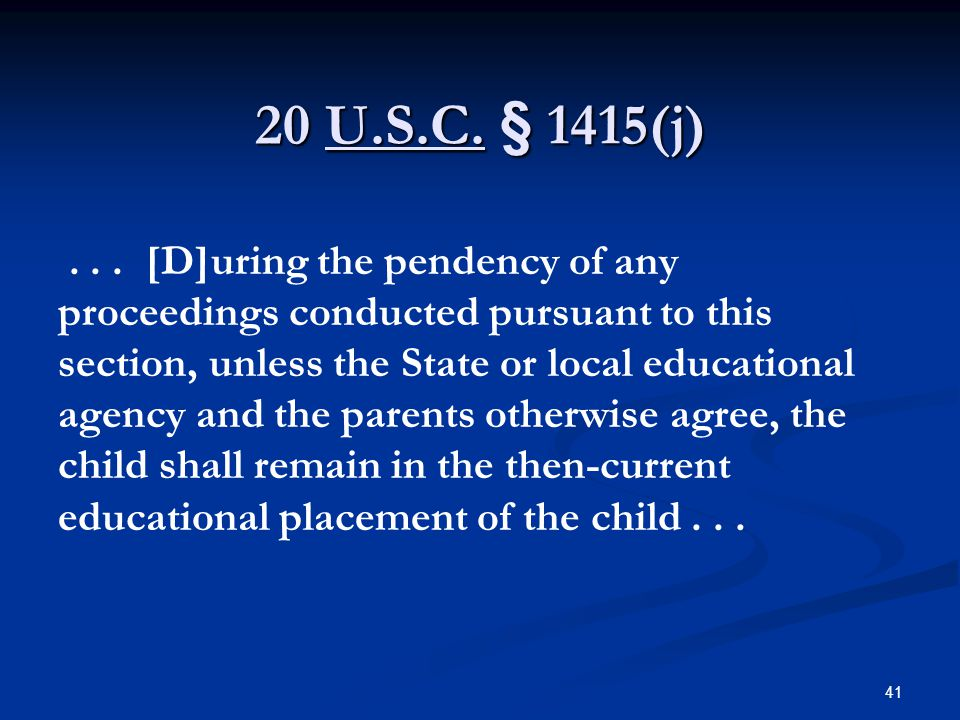 20 U.S.C. § 1415(j)... [D]uring the pendency of any proceedings conducted pursuant to this section, unless the State or local educational agency and t