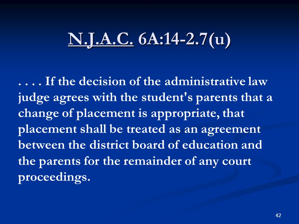 N.J.A.C. 6A:14-2.7(u).... If the decision of the administrative law judge agrees with the student's parents that a change of placement is appropriate,