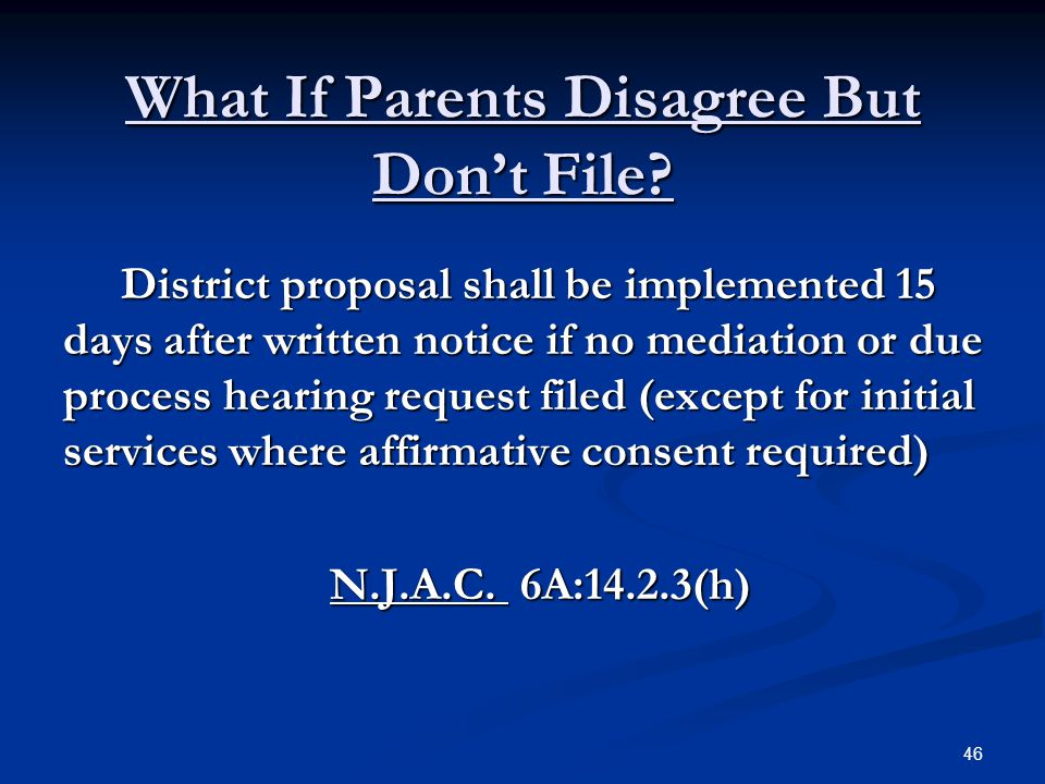 What If Parents Disagree But Don't File? District proposal shall be implemented 15 days after written notice if no mediation or due process hearing re
