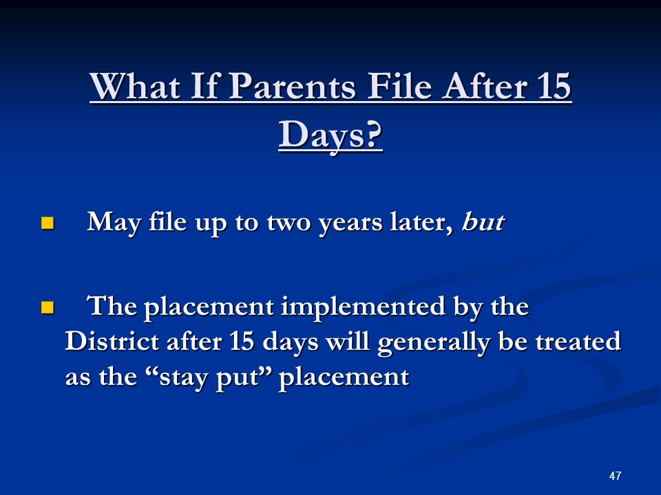 What If Parents File After 15 Days? May file up to two years later, but May file up to two years later, but The placement implemented by the District