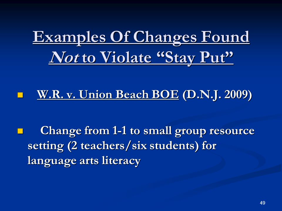 "Examples Of Changes Found Not to Violate ""Stay Put"" W.R. v. Union Beach BOE (D.N.J. 2009) W.R. v. Union Beach BOE (D.N.J. 2009) Change from 1-1 to sma"