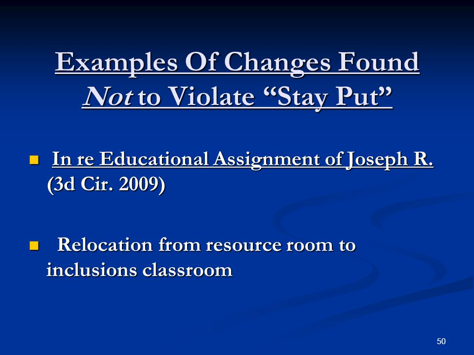 "Examples Of Changes Found Not to Violate ""Stay Put"" In re Educational Assignment of Joseph R. (3d Cir. 2009) In re Educational Assignment of Joseph R."