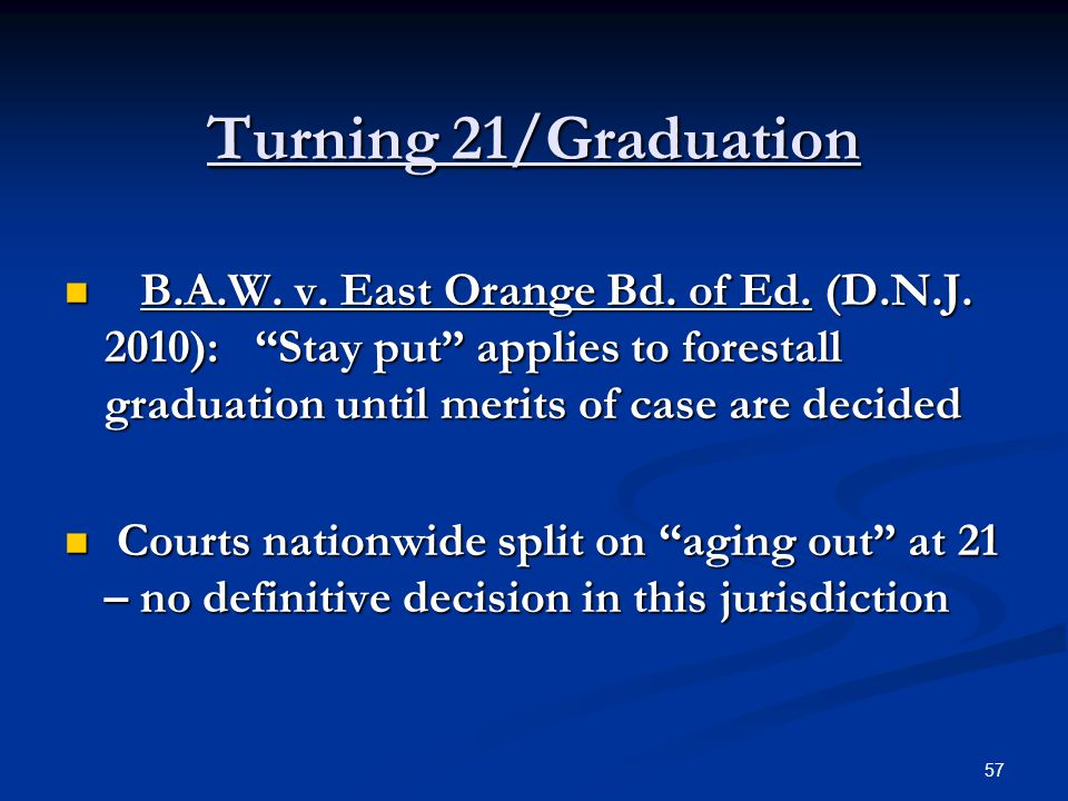 "Turning 21/Graduation B.A.W. v. East Orange Bd. of Ed. (D.N.J. 2010): ""Stay put"" applies to forestall graduation until merits of case are decided B.A."