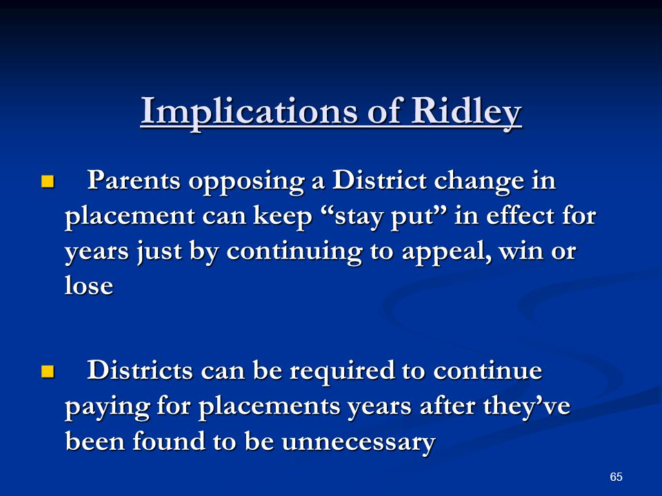 "Implications of Ridley Parents opposing a District change in placement can keep ""stay put"" in effect for years just by continuing to appeal, win or lo"