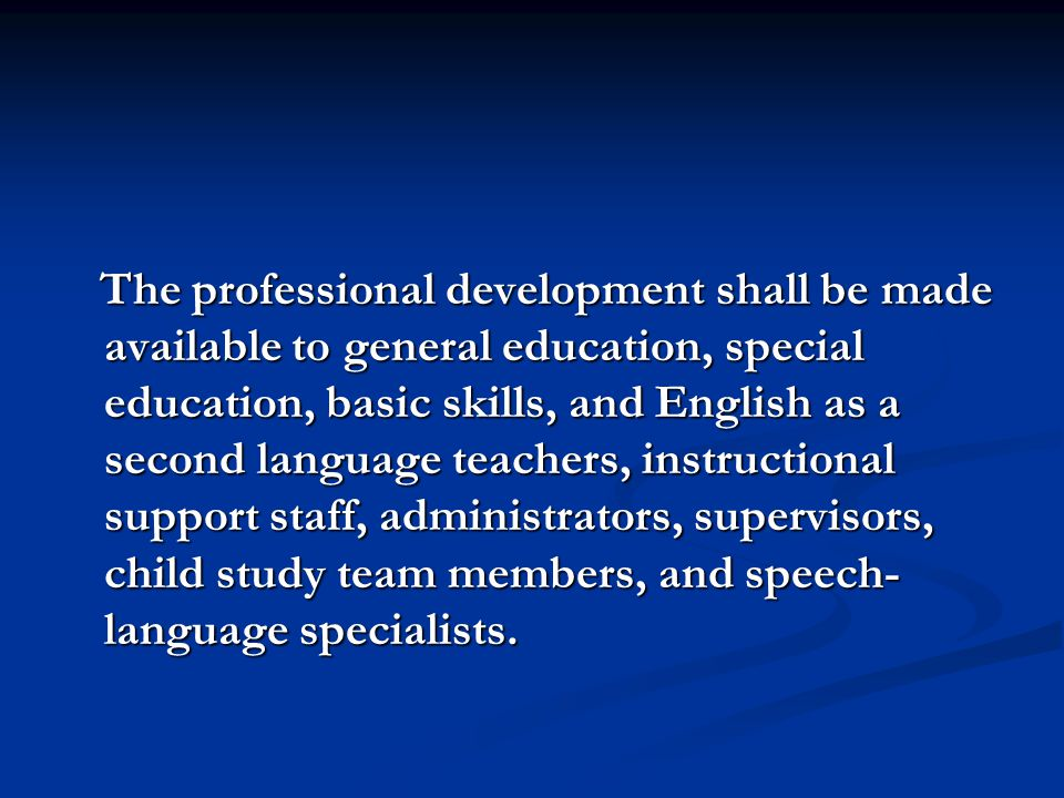 The professional development shall be made available to general education, special education, basic skills, and English as a second language teachers,