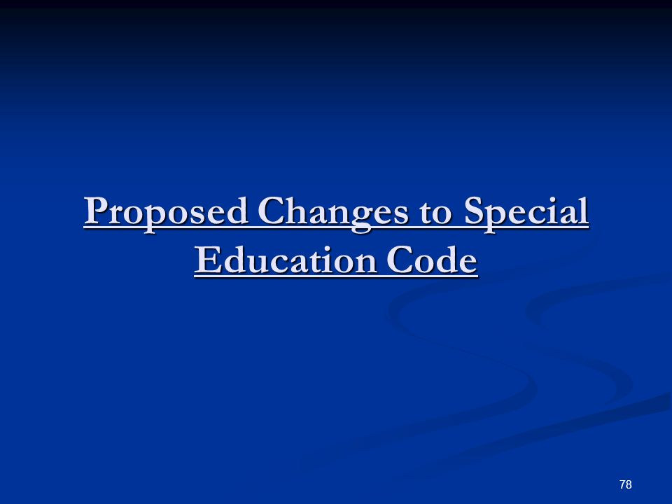 Proposed Changes to Special Education Code 78