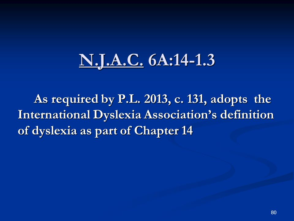 N.J.A.C. 6A:14-1.3 As required by P.L. 2013, c. 131, adopts the International Dyslexia Association's definition of dyslexia as part of Chapter 14 As r