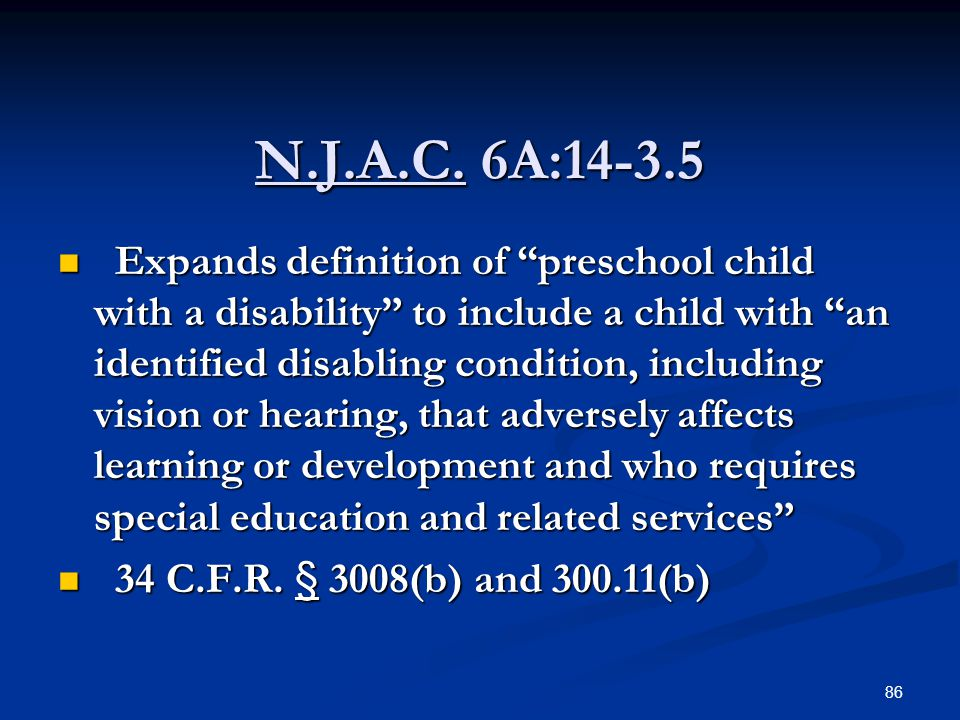 "N.J.A.C. 6A:14-3.5 Expands definition of ""preschool child with a disability"" to include a child with ""an identified disabling condition, including vis"