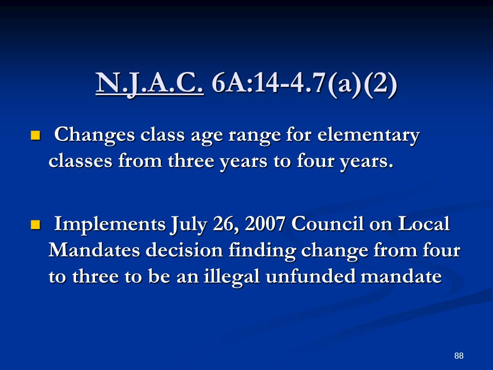 N.J.A.C. 6A:14-4.7(a)(2) Changes class age range for elementary classes from three years to four years. Changes class age range for elementary classes