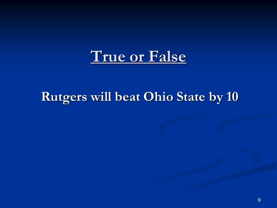 True or False Rutgers will beat Ohio State by 10 Rutgers will beat Ohio State by 10 9
