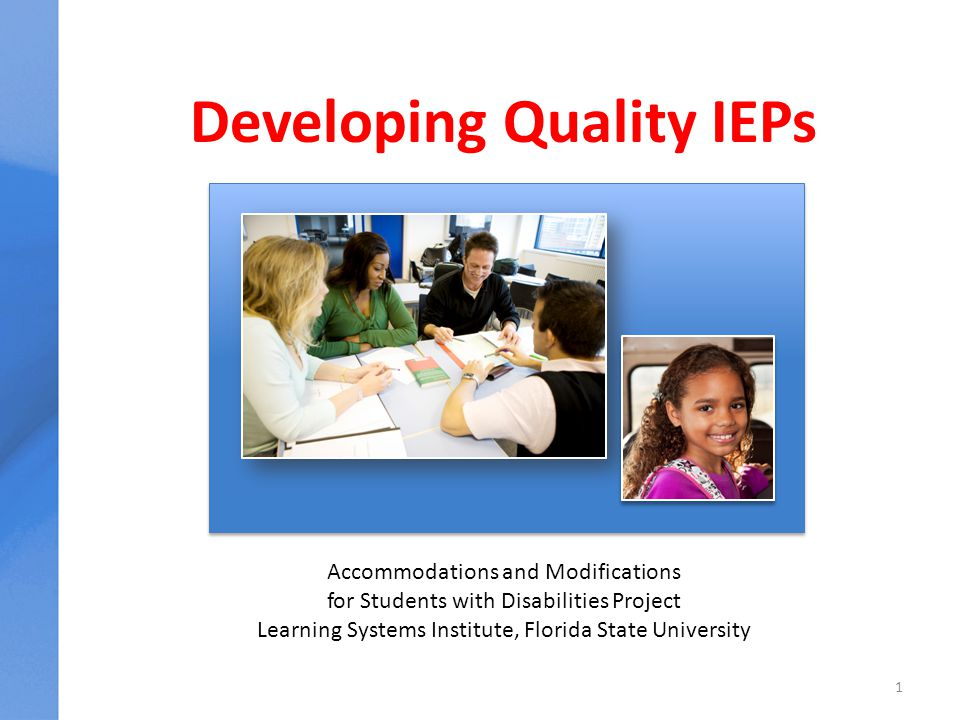 Developing Quality IEPs 1 Accommodations and Modifications for Students with Disabilities Project Learning Systems Institute, Florida State University