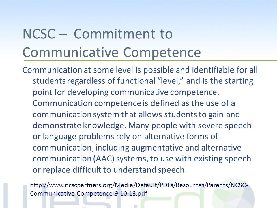 "NCSC – Commitment to Communicative Competence Communication at some level is possible and identifiable for all students regardless of functional ""leve"