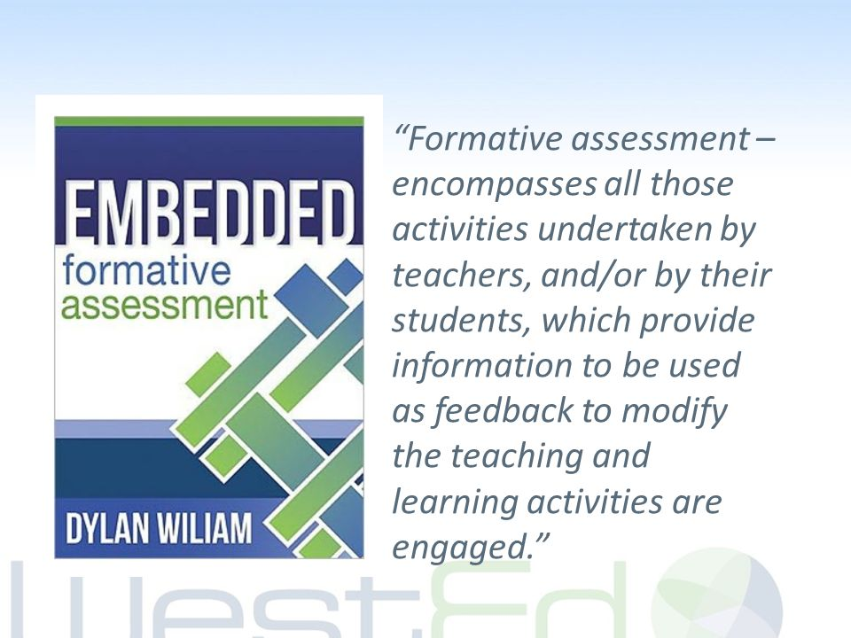 """Formative assessment – encompasses all those activities undertaken by teachers, and/or by their students, which provide information to be used as fee"