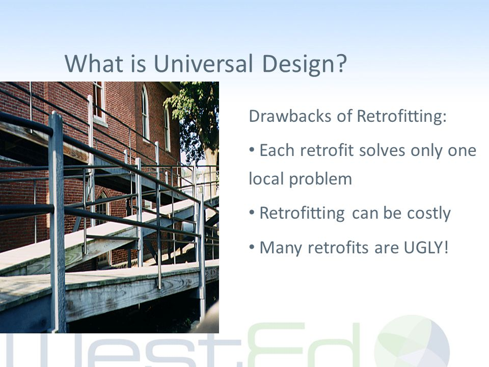 Drawbacks of Retrofitting: Each retrofit solves only one local problem Retrofitting can be costly Many retrofits are UGLY.