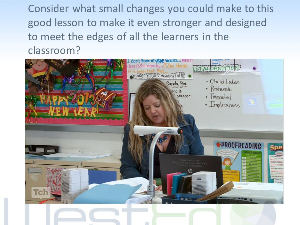 Consider what small changes you could make to this good lesson to make it even stronger and designed to meet the edges of all the learners in the clas