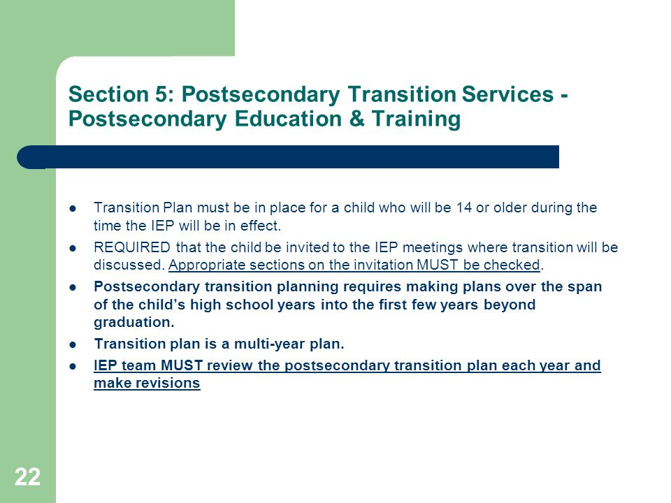 Section 5: Postsecondary Transition Services - Postsecondary Education & Training Transition Plan must be in place for a child who will be 14 or older