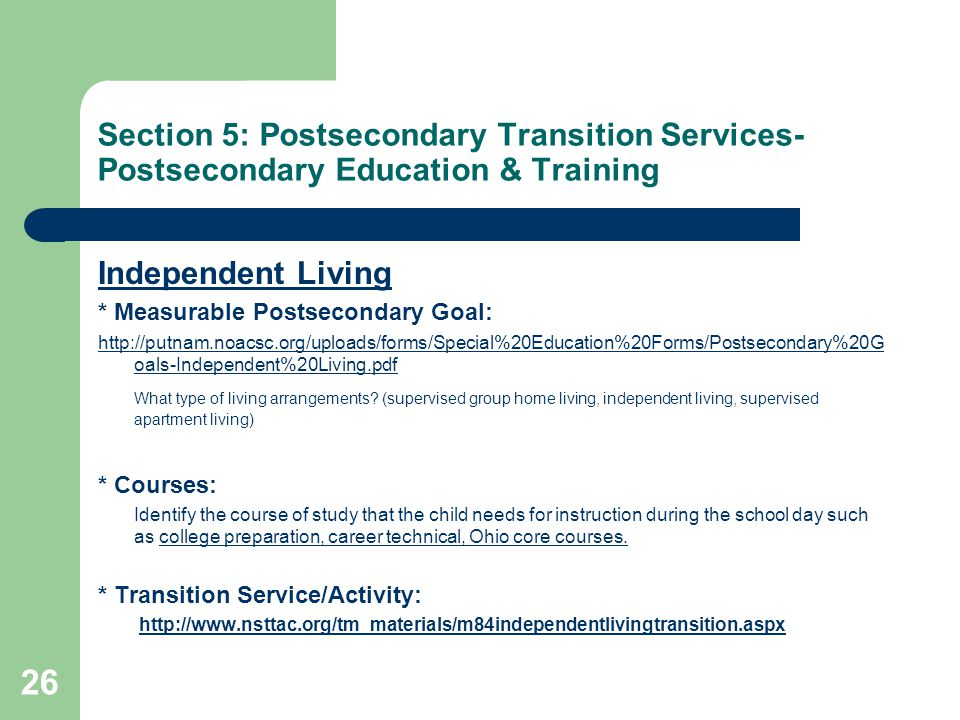 Section 5: Postsecondary Transition Services- Postsecondary Education & Training Independent Living * Measurable Postsecondary Goal: http://putnam.noa