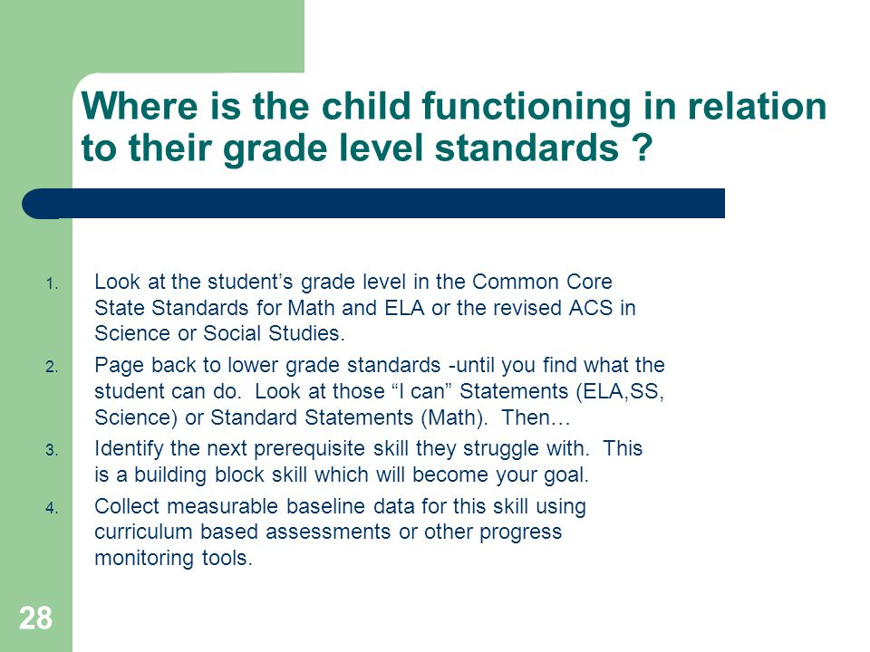 Where is the child functioning in relation to their grade level standards ? 1. Look at the student's grade level in the Common Core State Standards fo