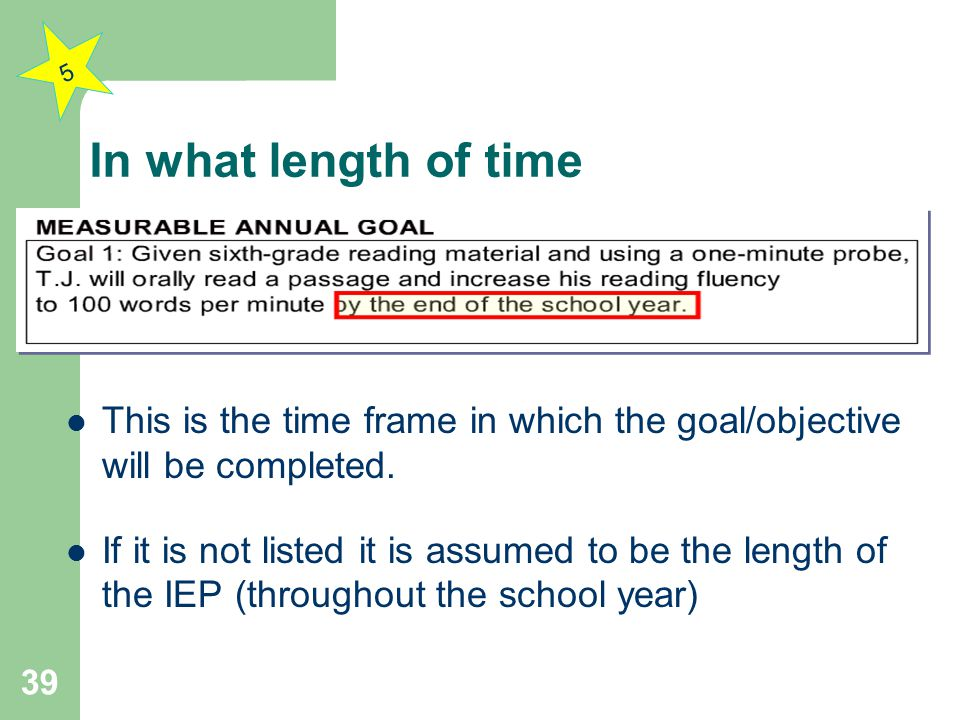 In what length of time This is the time frame in which the goal/objective will be completed. If it is not listed it is assumed to be the length of the