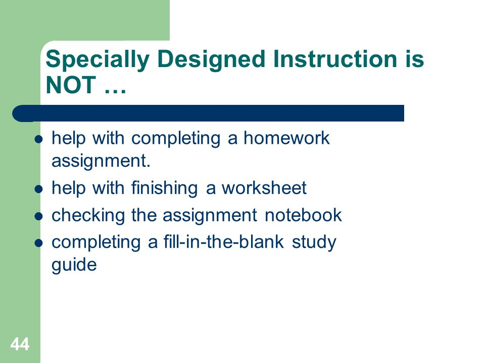 Specially Designed Instruction is NOT … help with completing a homework assignment.