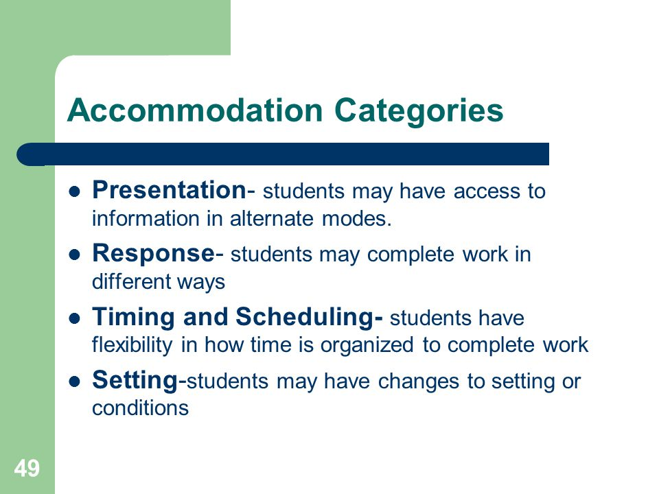 Accommodation Categories Presentation- students may have access to information in alternate modes.
