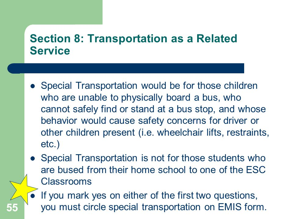 Section 8: Transportation as a Related Service Special Transportation would be for those children who are unable to physically board a bus, who cannot