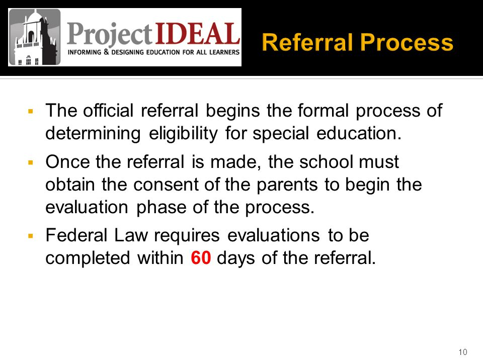  The official referral begins the formal process of determining eligibility for special education.