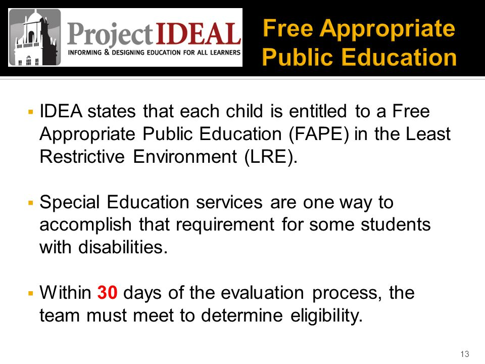  IDEA states that each child is entitled to a Free Appropriate Public Education (FAPE) in the Least Restrictive Environment (LRE).