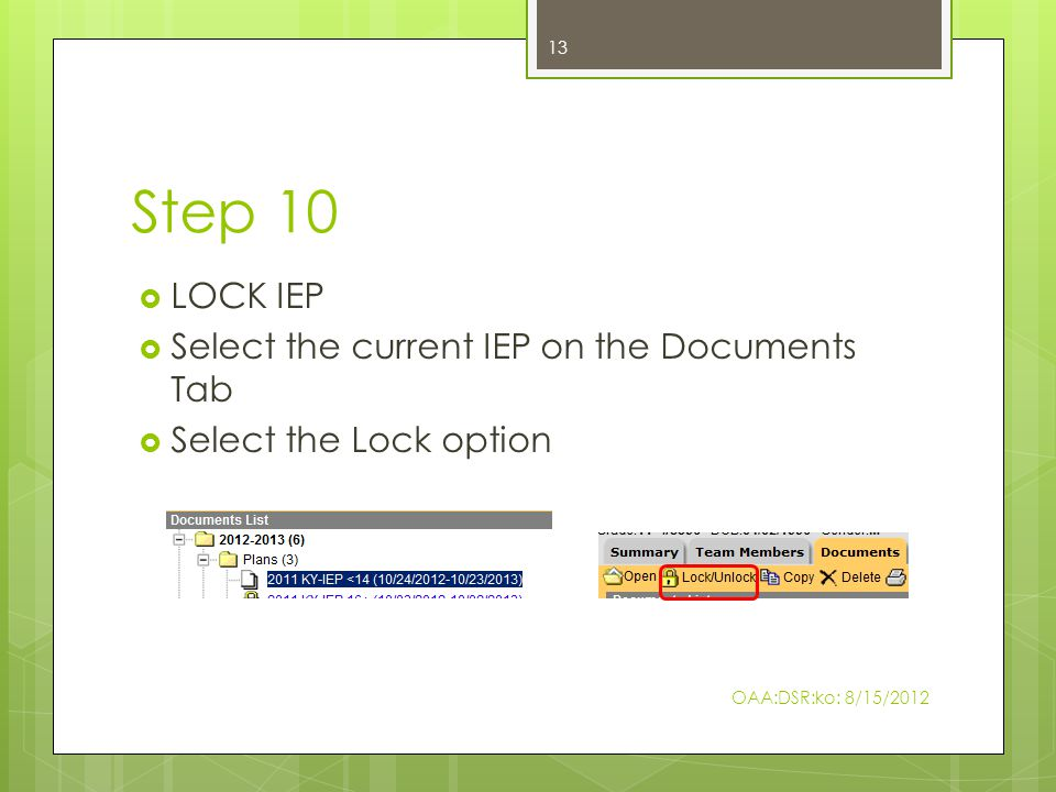Step 10  LOCK IEP  Select the current IEP on the Documents Tab  Select the Lock option OAA:DSR:ko: 8/15/2012 13