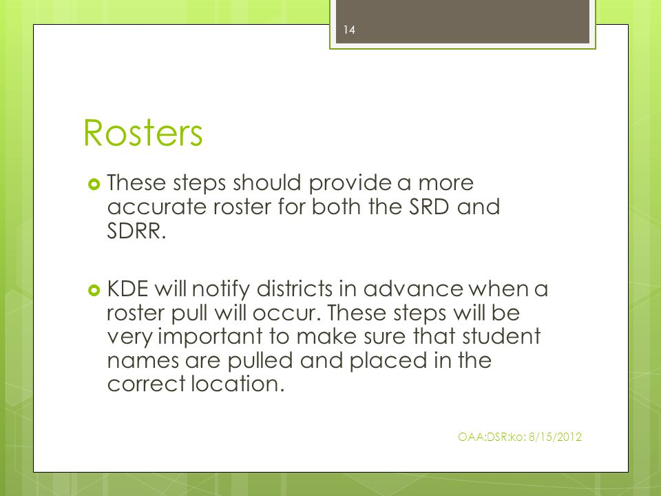 Rosters  These steps should provide a more accurate roster for both the SRD and SDRR.