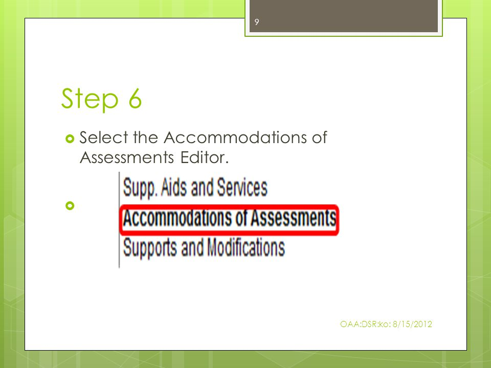 Step 6  Select the Accommodations of Assessments Editor.  9 OAA:DSR:ko: 8/15/2012