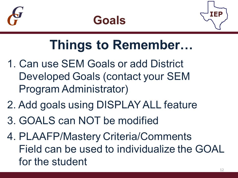 Things to Remember… 1. Can use SEM Goals or add District Developed Goals (contact your SEM Program Administrator) 2. Add goals using DISPLAY ALL featu