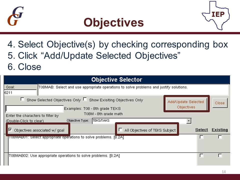 "4. Select Objective(s) by checking corresponding box 5. Click ""Add/Update Selected Objectives"" 6. Close 14 Objectives IEP"