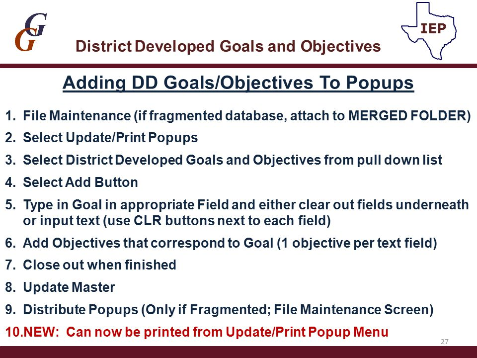 Adding DD Goals/Objectives To Popups 1.File Maintenance (if fragmented database, attach to MERGED FOLDER) 2.Select Update/Print Popups 3.Select Distri