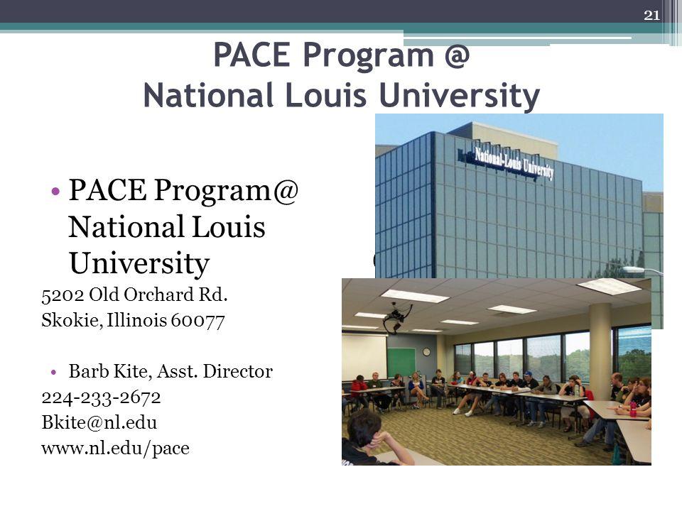 PACE Program @ National Louis University 5202 Old Orchard Rd. Skokie, Illinois 60077 Barb Kite, Asst. Director 224-233-2672 Bkite@nl.edu www.nl.edu/pa