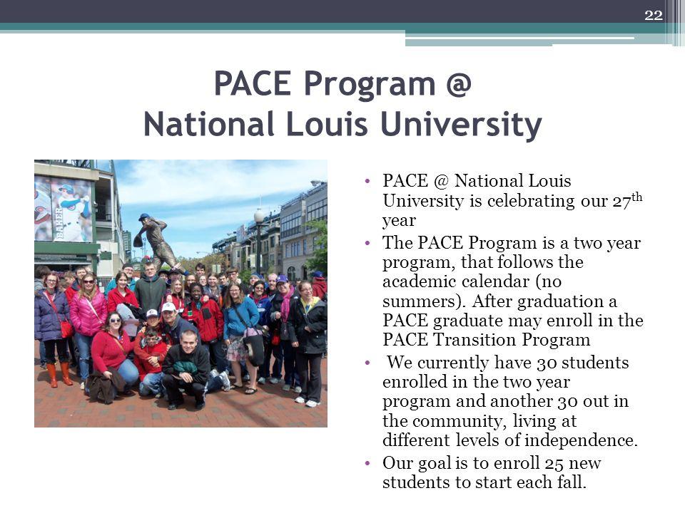PACE Program @ National Louis University PACE @ National Louis University is celebrating our 27 th year The PACE Program is a two year program, that follows the academic calendar (no summers).