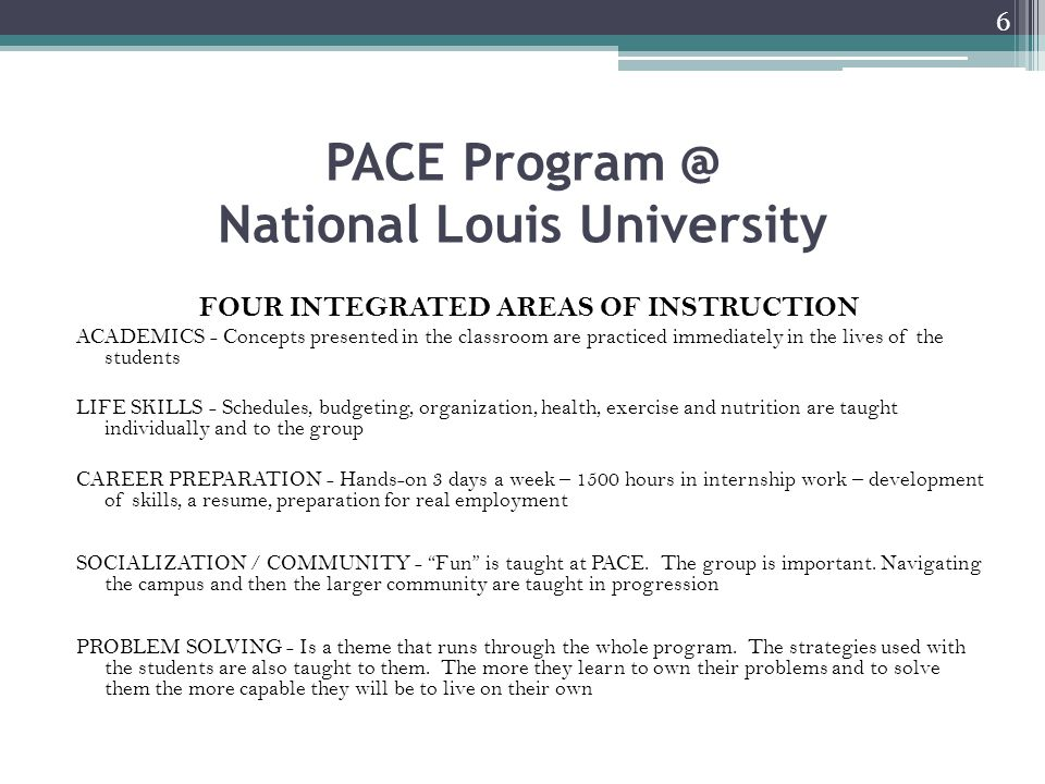 PACE Program @ National Louis University FOUR INTEGRATED AREAS OF INSTRUCTION ACADEMICS - Concepts presented in the classroom are practiced immediatel