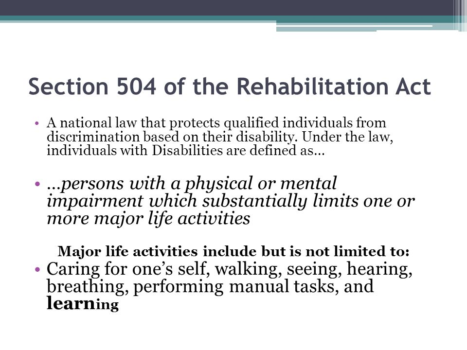 Section 504 of the Rehabilitation Act A national law that protects qualified individuals from discrimination based on their disability. Under the law,